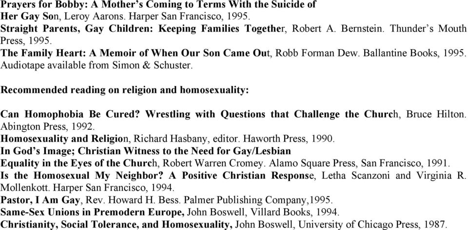Recommended reading on religion and homosexuality: Can Homophobia Be Cured? Wrestling with Questions that Challenge the Church, Bruce Hilton. Abington Press, 1992.