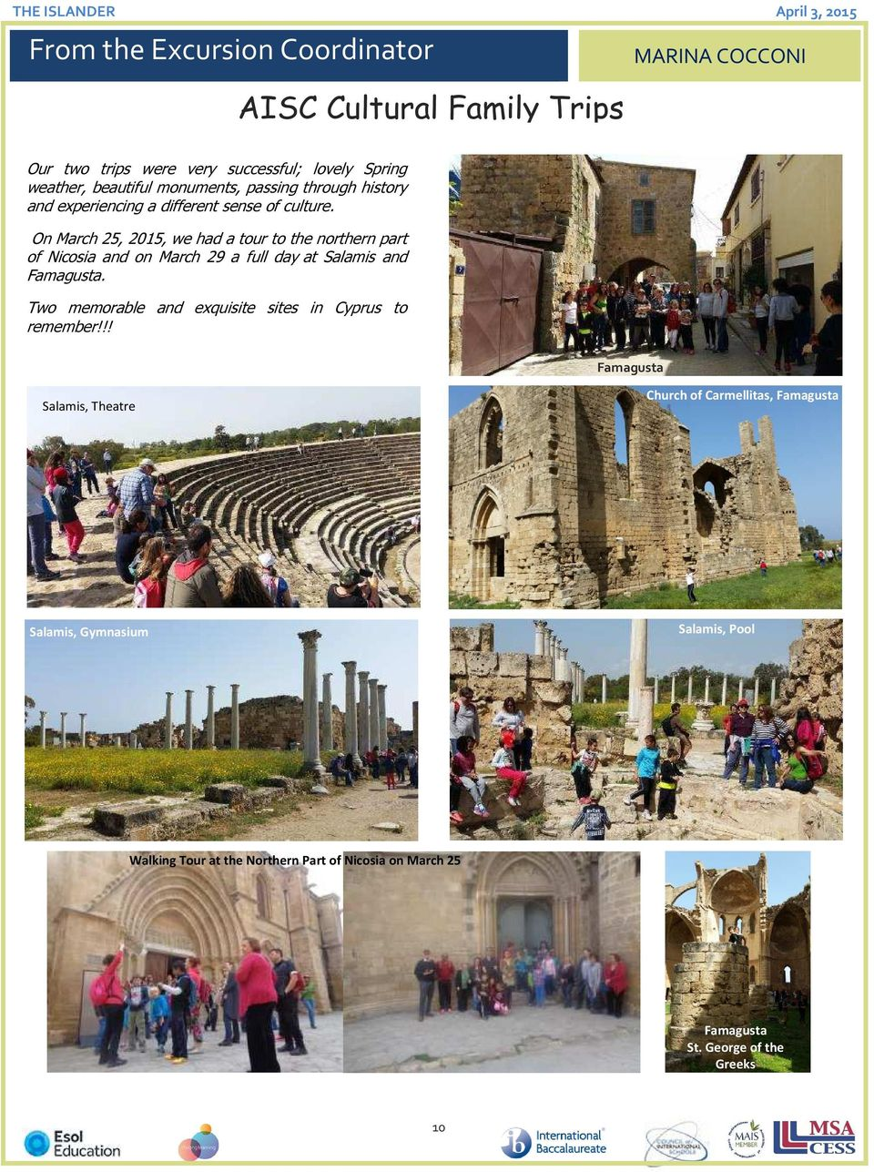 On March 25, 2015, we had a tour to the northern part of Nicosia and on March 29 a full day at Salamis and Famagusta.
