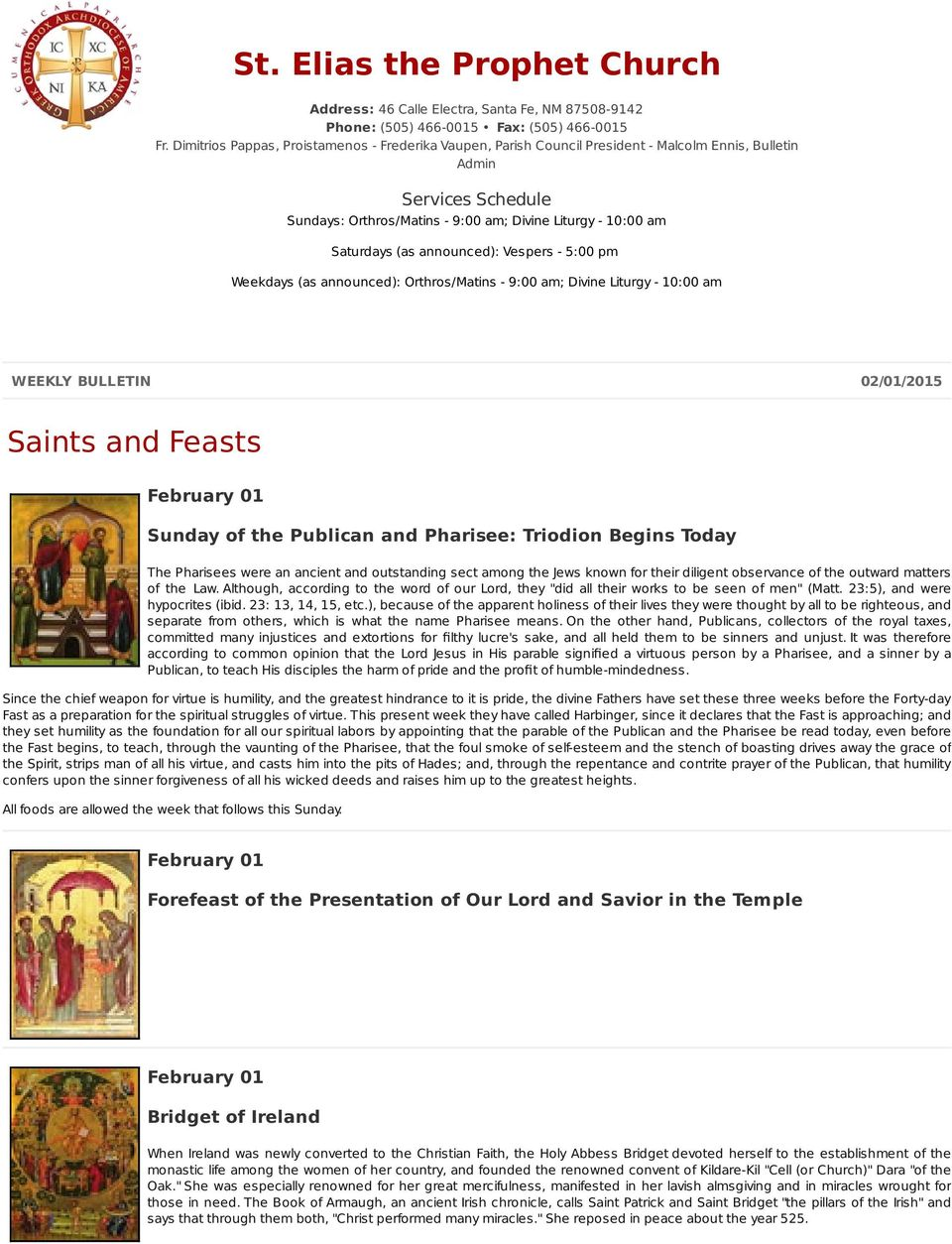 (as announced): Vespers - 5:00 pm Weekdays (as announced): Orthros/Matins - 9:00 am; Divine Liturgy - 10:00 am WEEKLY BULLETIN 02/01/2015 Saints and Feasts Sunday of the Publican and Pharisee: