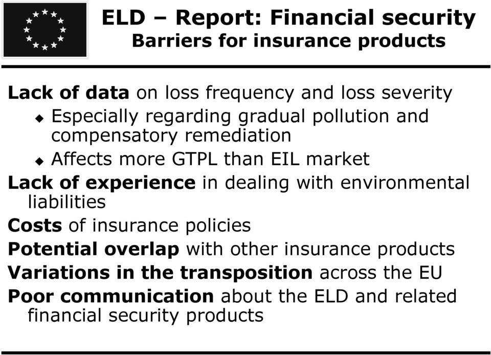 experience in dealing with environmental liabilities Costs of insurance policies Potential overlap with other