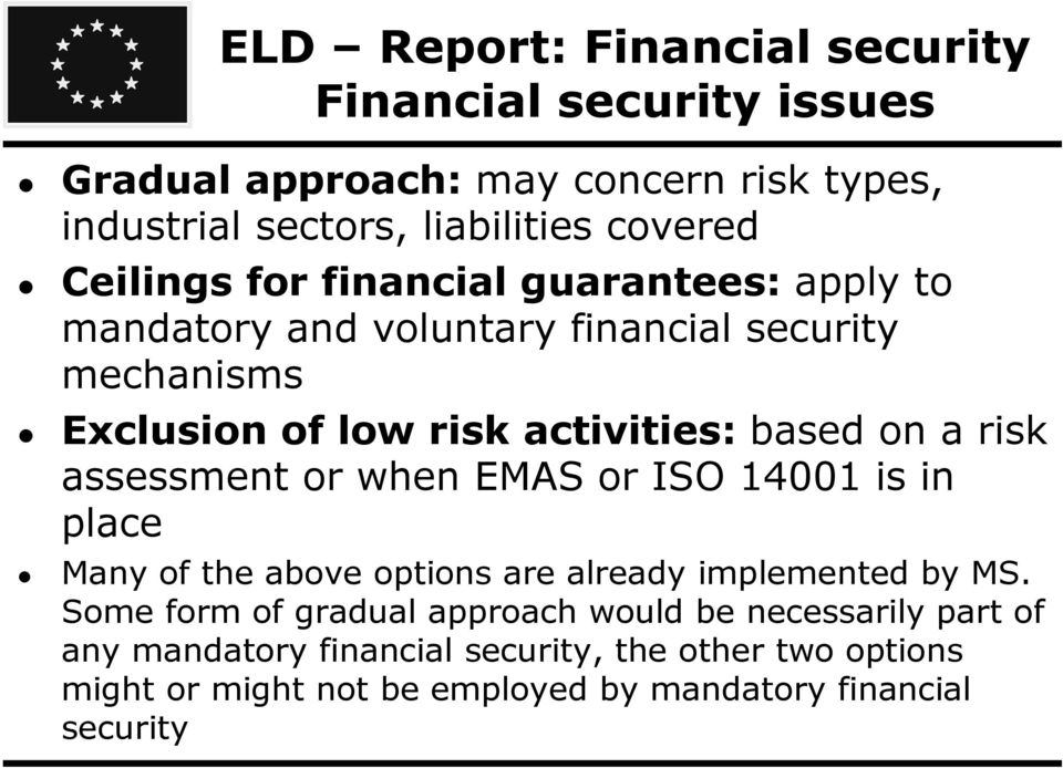 risk assessment or when EMAS or ISO 14001 is in place Many of the above options are already implemented by MS.