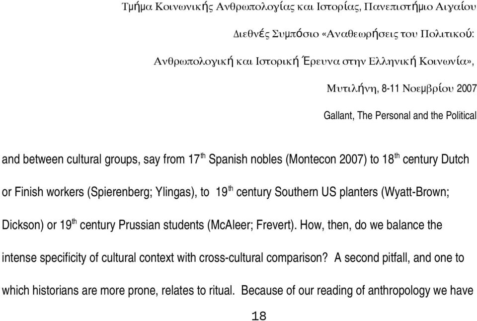 (McAleer; Frevert). How, then, do we balance the intense specificity of cultural context with cross cultural comparison?