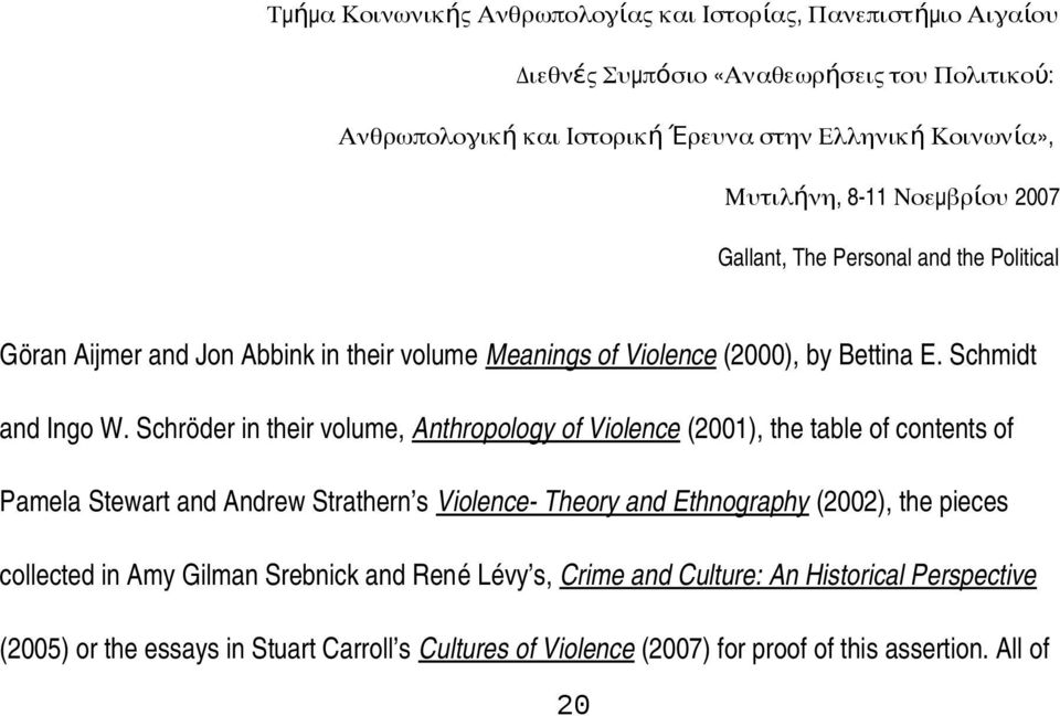 s Violence Theory and Ethnography (2002), the pieces collected in Amy Gilman Srebnick and René Lévy s, Crime and