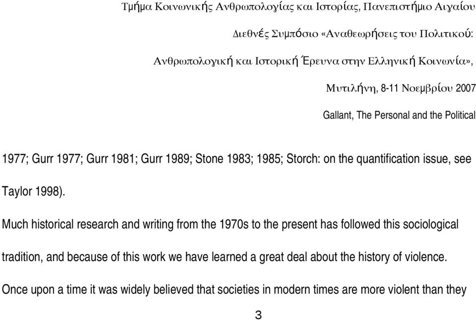 Much historical research and writing from the 1970s to the present has followed this sociological