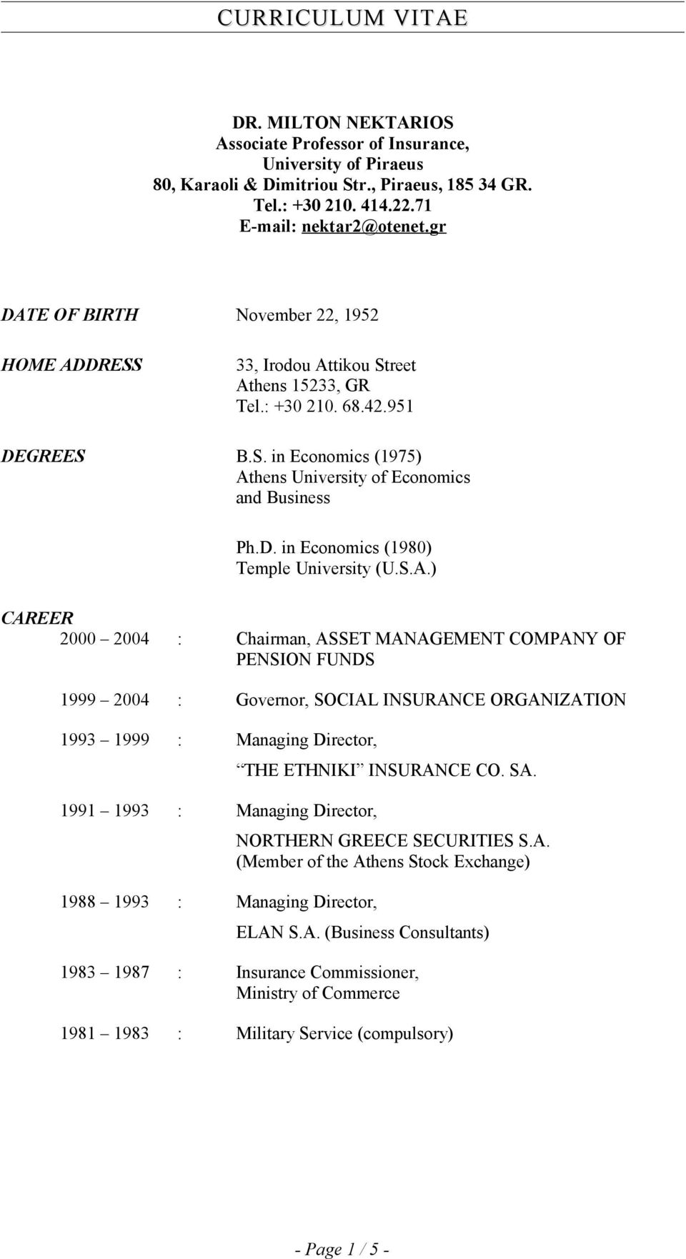 S.A.) CAREER 2000 2004 : Chairman, ASSET MANAGEMENT COMPANY OF PENSION FUNDS 1999 2004 : Governor, SOCIAL INSURANCE ORGANIZATION 1993 1999 : Managing Director, 1991 1993 : Managing Director, 1988