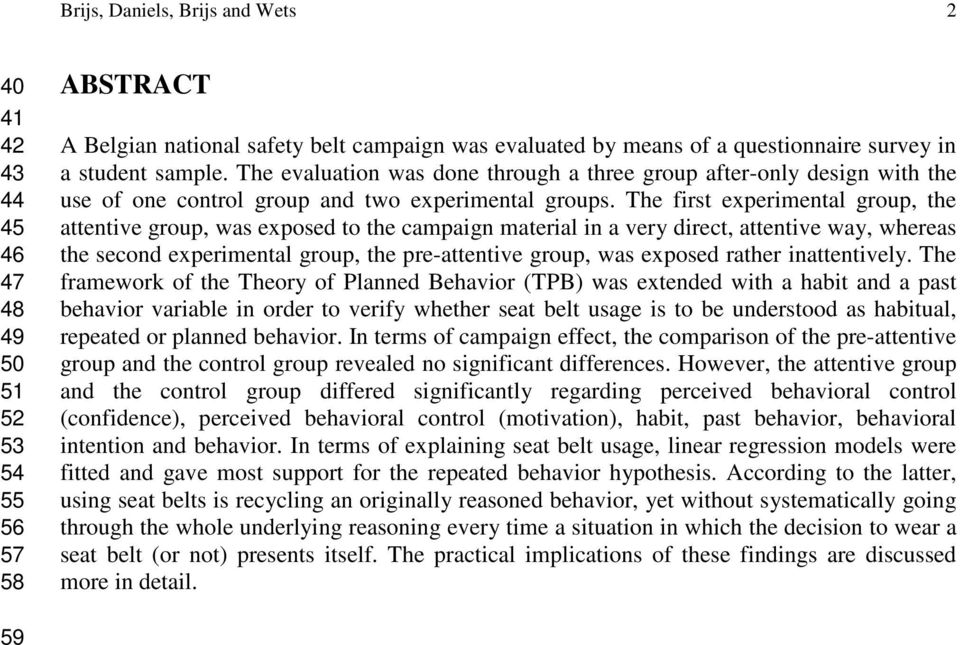 The first experimental group, the attentive group, was exposed to the campaign material in a very direct, attentive way, whereas the second experimental group, the pre-attentive group, was exposed