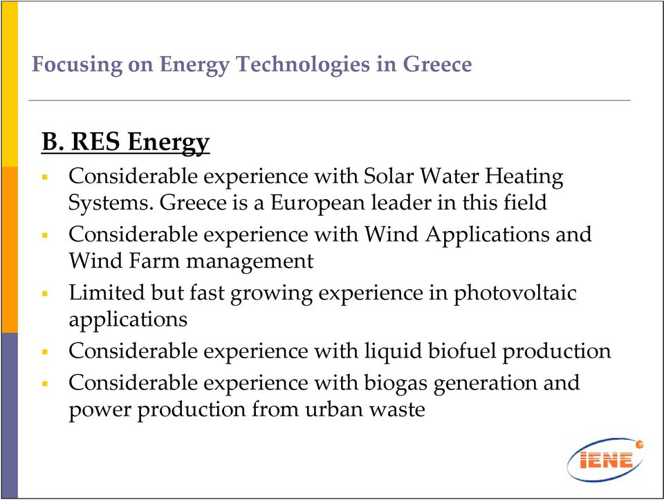 Greece is a European leader in this field Considerable experience with Wind Applications and Wind Farm