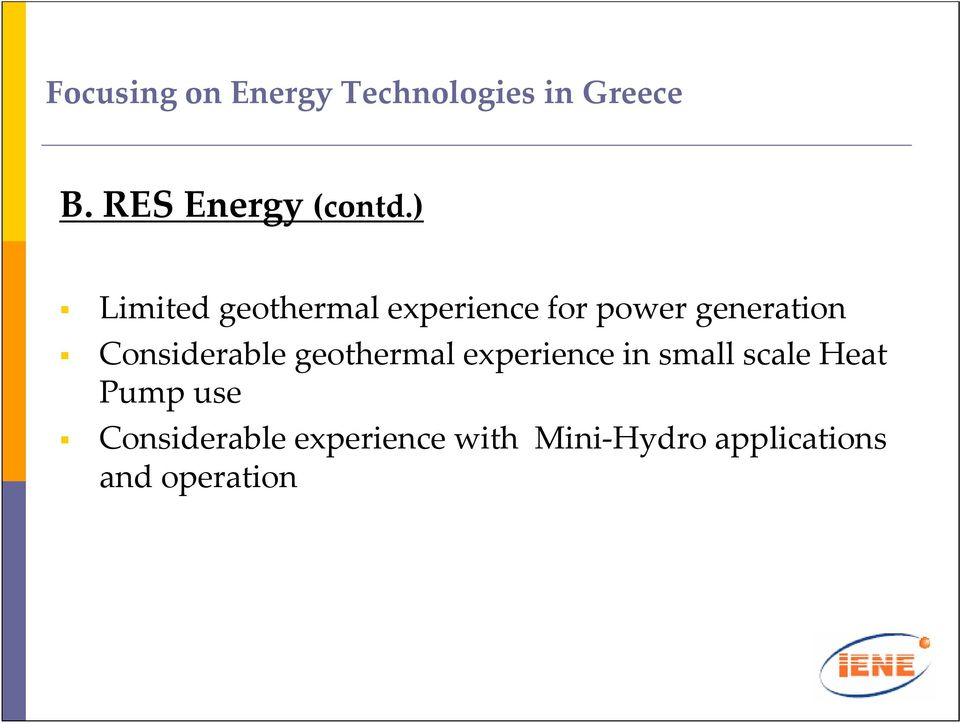 ) Limited geothermal experience for power generation