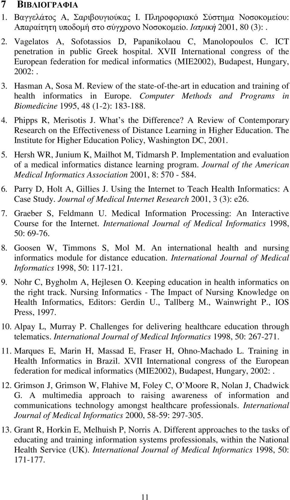 Review of the state-of-the-art in education and training of health informatics in Europe. Computer Methods and Programs in Biomedicine 1995, 48 (1-2): 183-188. 4. Phipps R, Merisotis J.