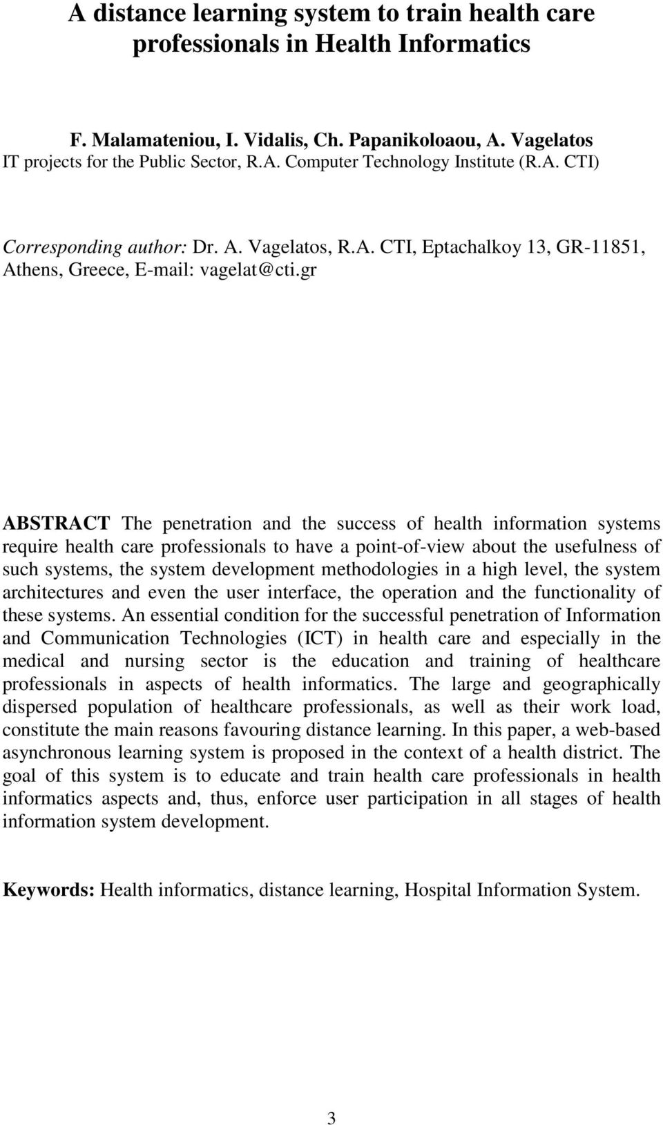 gr ABSTRACT The penetration and the success of health information systems require health care professionals to have a point-of-view about the usefulness of such systems, the system development