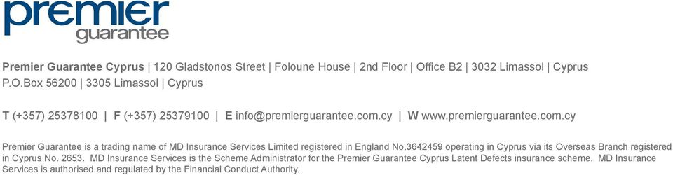 premierguarantee.com.cy Premier Guarantee is a trading name of MD Insurance Services Limited registered in England No.