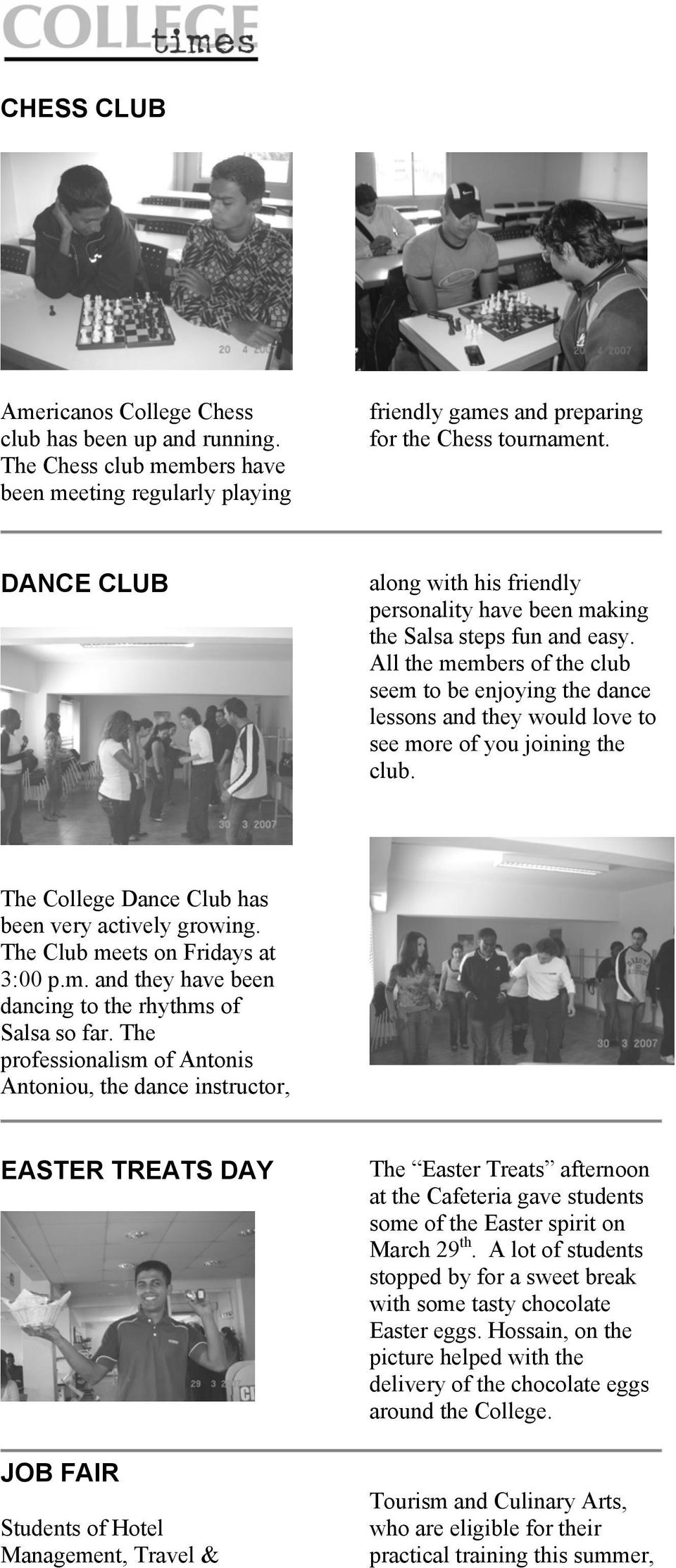 All the members of the club seem to be enjoying the dance lessons and they would love to see more of you joining the club. The College Dance Club has been very actively growing.