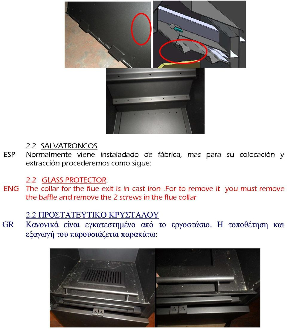 procederemos como sigue: 2.2 GLASS PROTECTOR. ENG The collar for the flue exit is in cast iron.