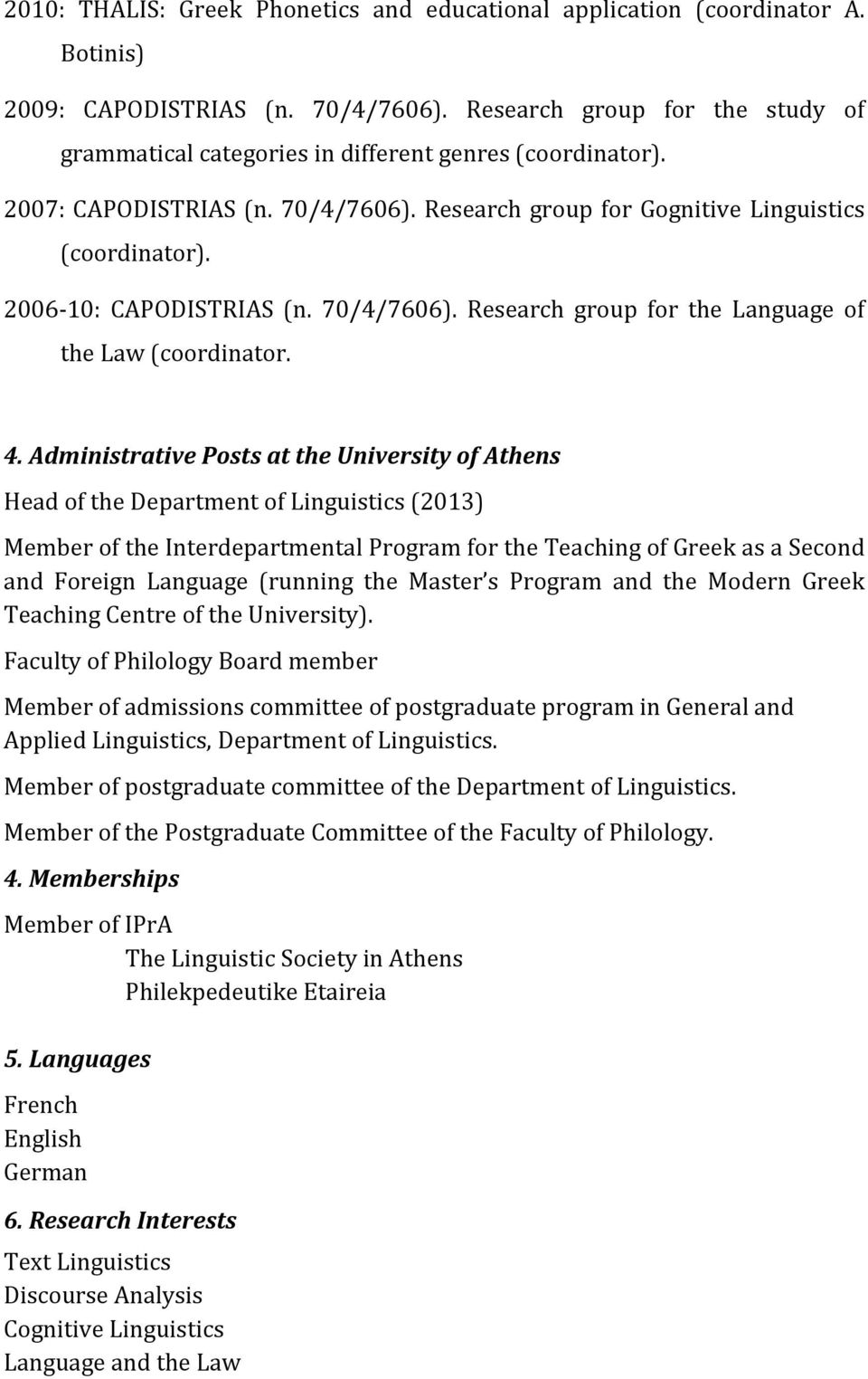 2006-10: CAPODISTRIAS (n. 70/4/7606). Research group for the Language of the Law (coordinator. 4.