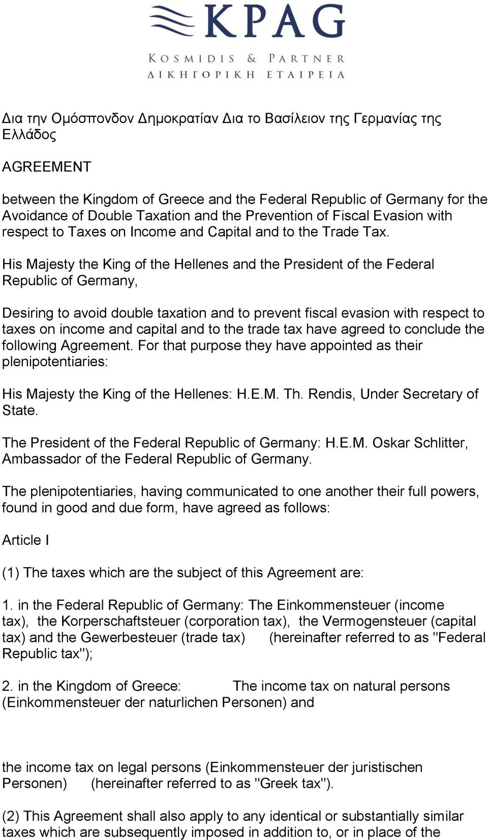 His Majesty the King of the Hellenes and the President of the Federal Republic of Germany, Desiring to avoid double taxation and to prevent fiscal evasion with respect to taxes on income and capital