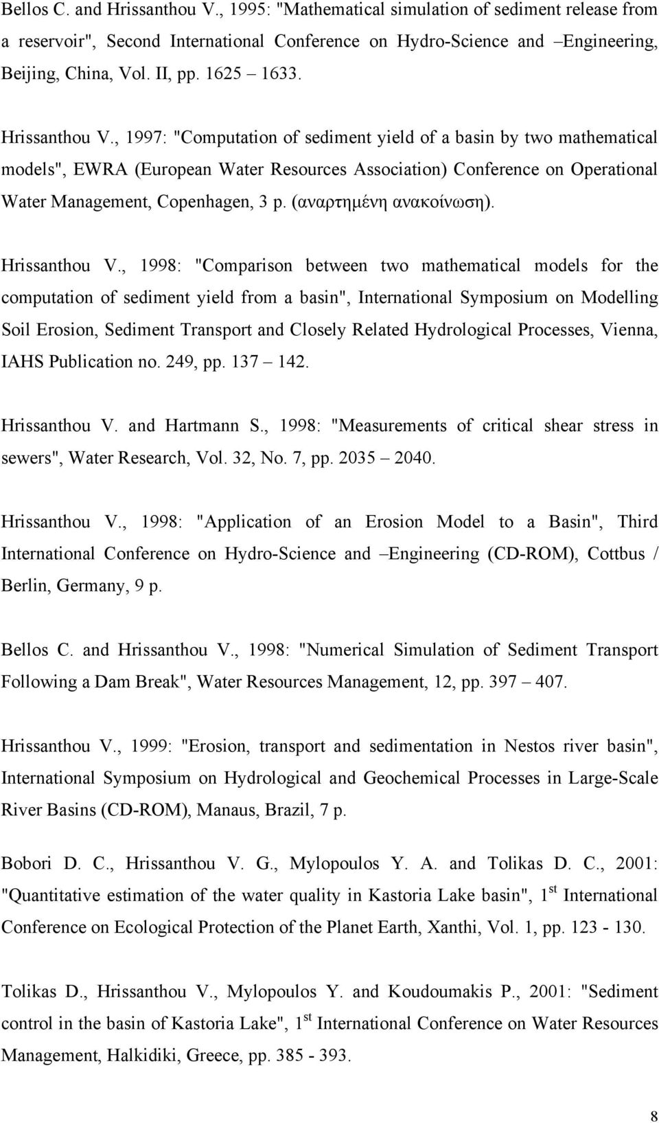 ", 1997: ""Computation of sediment yield of a basin by two mathematical models"", EWRA (European Water Resources Association) Conference on Operational Water Management, Copenhagen, 3 p."