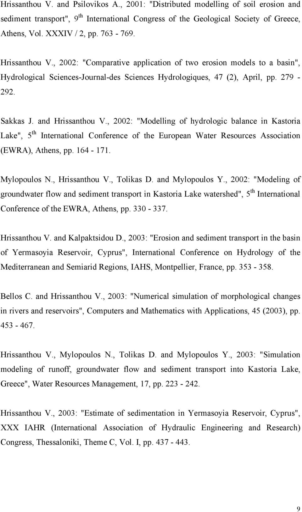 "and Hrissanthou V., 2002: ""Modelling of hydrologic balance in Kastoria Lake"", 5 th International Conference of the European Water Resources Association (EWRA), Athens, pp. 164-171. Mylopoulos N."