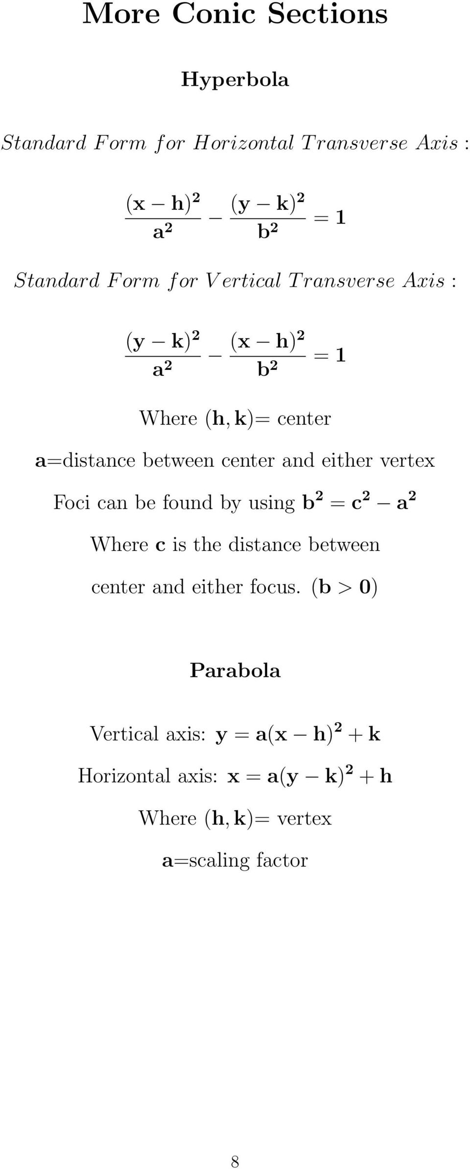either vertex Foci can be found by using b = c a Where c is the distance between center and either focus.