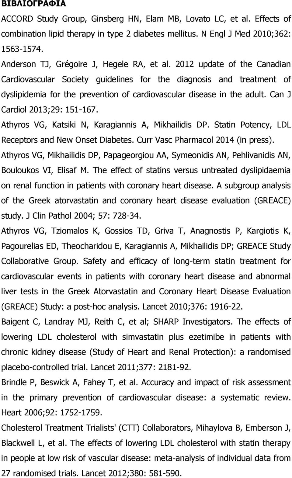 2012 update of the Canadian Cardiovascular Society guidelines for the diagnosis and treatment of dyslipidemia for the prevention of cardiovascular disease in the adult. Can J Cardiol 2013;29: 151-167.