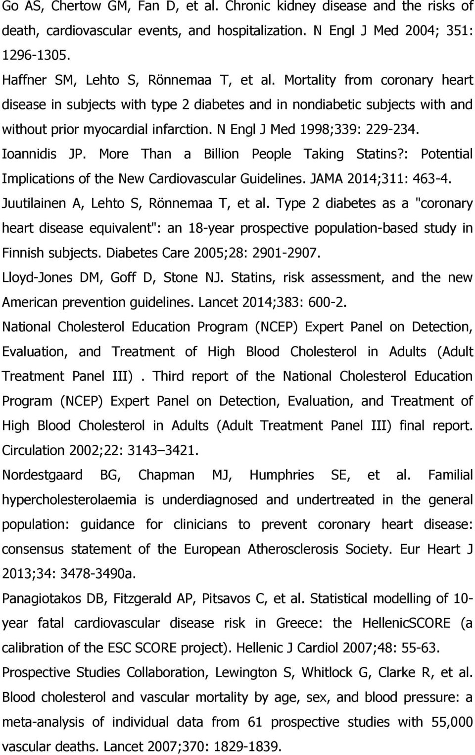 More Than a Billion People Taking Statins?: Potential Implications of the New Cardiovascular Guidelines. JAMA 2014;311: 463-4. Juutilainen A, Lehto S, Rönnemaa T, et al.