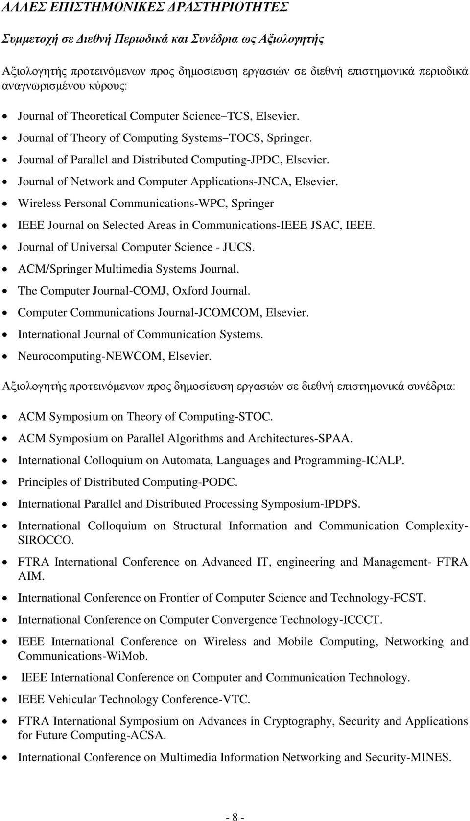Journal of Network and Computer Applications-JNCA, Elsevier. Wireless Personal Communications-WPC, Springer IEEE Journal on Selected Areas in Communications-IEEE JSAC, IEEE.