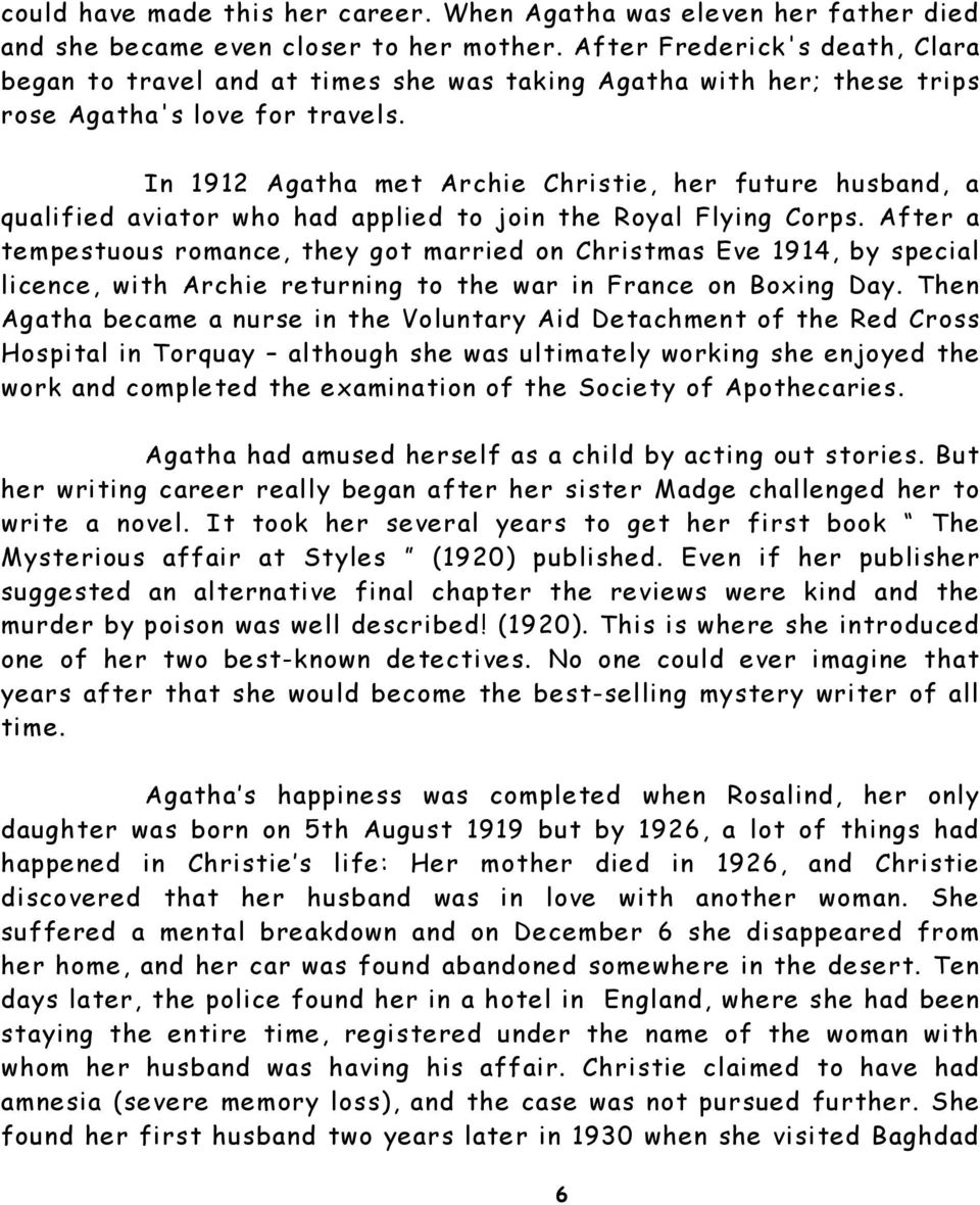 In 1912 Agatha met Archie Christie, her future husband, a qualified aviator who had applied to join the Royal Flying Corps.