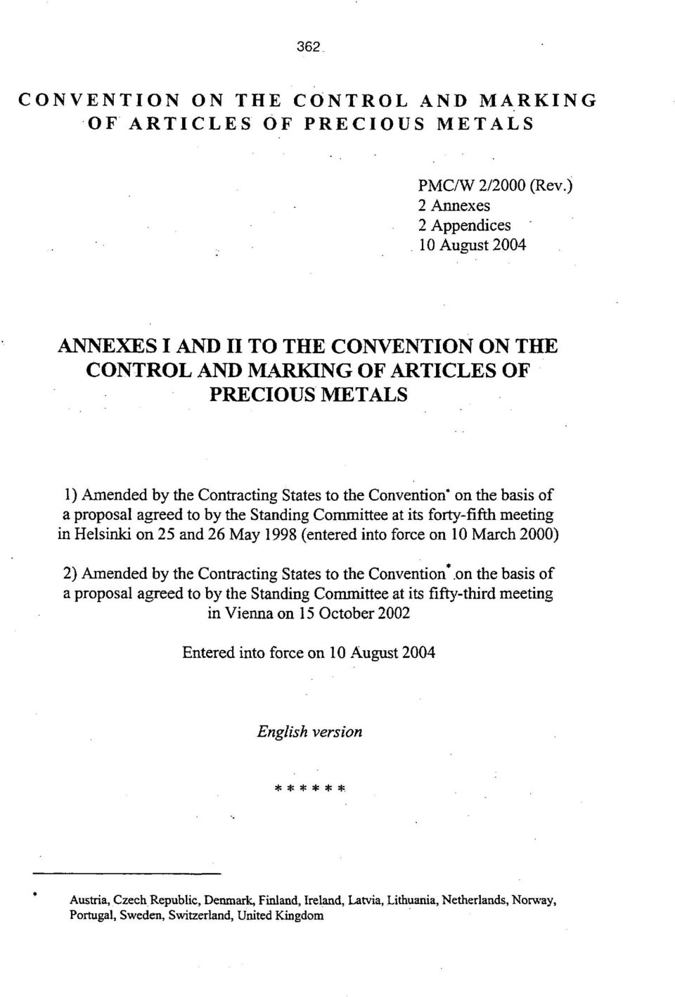 basis of a proposal agreed to by the Standing Committee at its forty-fifth meeting in Helsinki on 25 and 26 May 1998 (entered into force on 10 March 2000) 2) Amended by the Contracting States to the