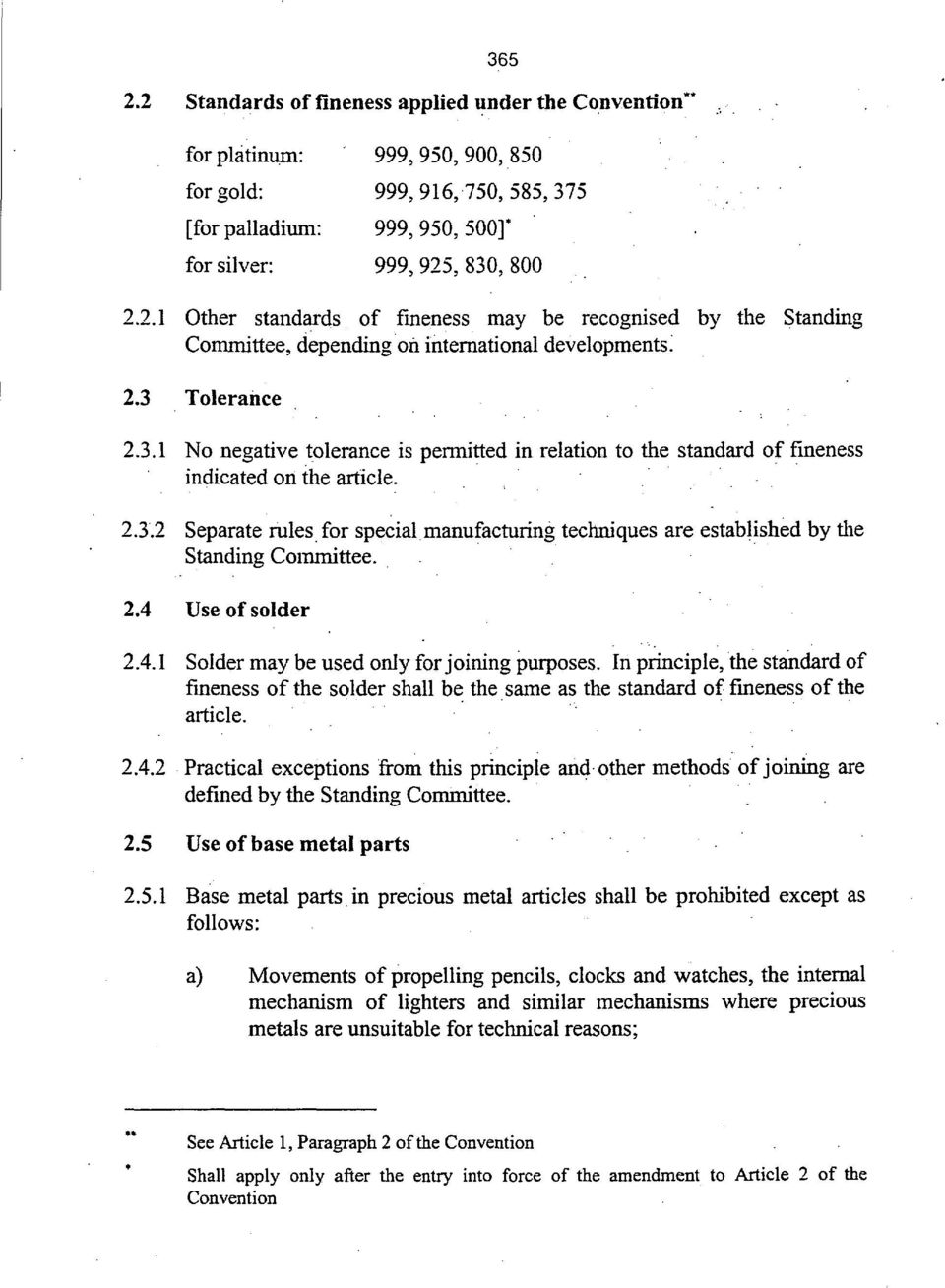 2.4 Use of solder 2.4.1 Solder may be used only for joining purposes. In principle, the standard of fineness of the solder shall be the same as the standard of fineness of the article. 2.4.2 Practical exceptions from this principle and other methods of joining are defined by the Standing Committee.