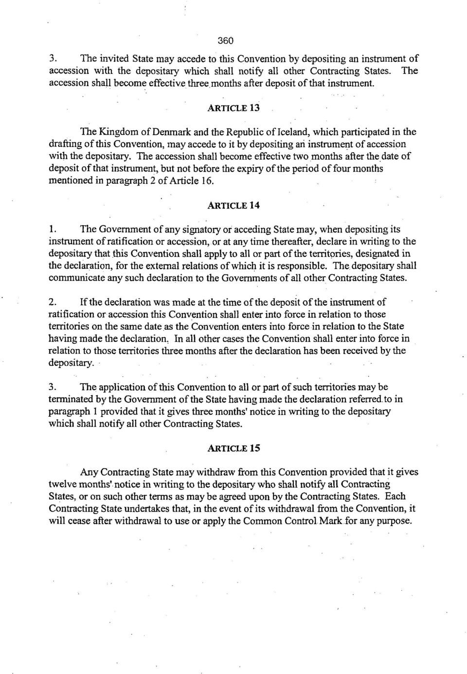 ARTICLE 13 The Kingdom of Denmark and the Republic of Iceland, which participated in the drafting of this Convention, may accede to it by depositing ari instrument of accession with the depositary.