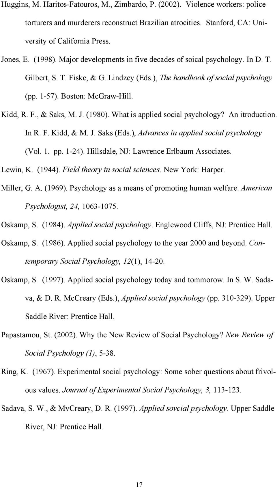 J. (1980). What is applied social psychology? An itroduction. In R. F. Kidd, & M. J. Saks (Eds.), Advances in applied social psychology (Vol. 1. pp. 1-24). Hillsdale, NJ: Lawrence Erlbaum Associates.