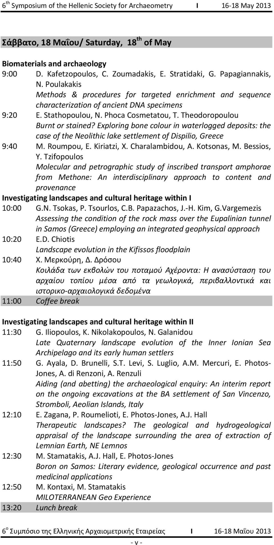 Exploring bone colour in waterlogged deposits: the case of the Neolithic lake settlement of Dispilio, Greece 9:40 M. Roumpou, E. Kiriatzi, X. Charalambidou, A. Kotsonas, M. Bessios, Y.