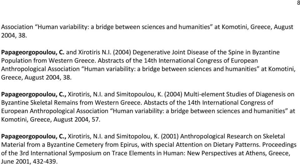 Abstracts of the 14th International Congress of European Anthropological Association Human variability: a bridge between sciences and humanities at Komotini, Greece, August 2004, 38.