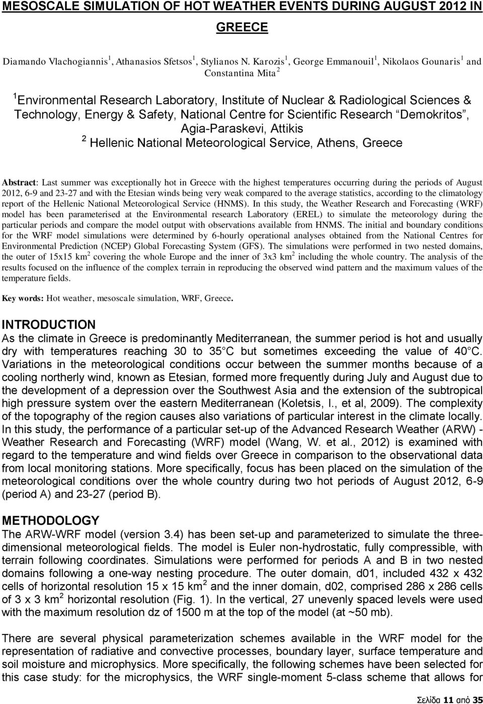 Centre for Scientific Research Demokritos, Agia-Paraskevi, Attikis 2 Hellenic National Meteorological Service, Athens, Greece Abstract: Last summer was exceptionally hot in Greece with the highest