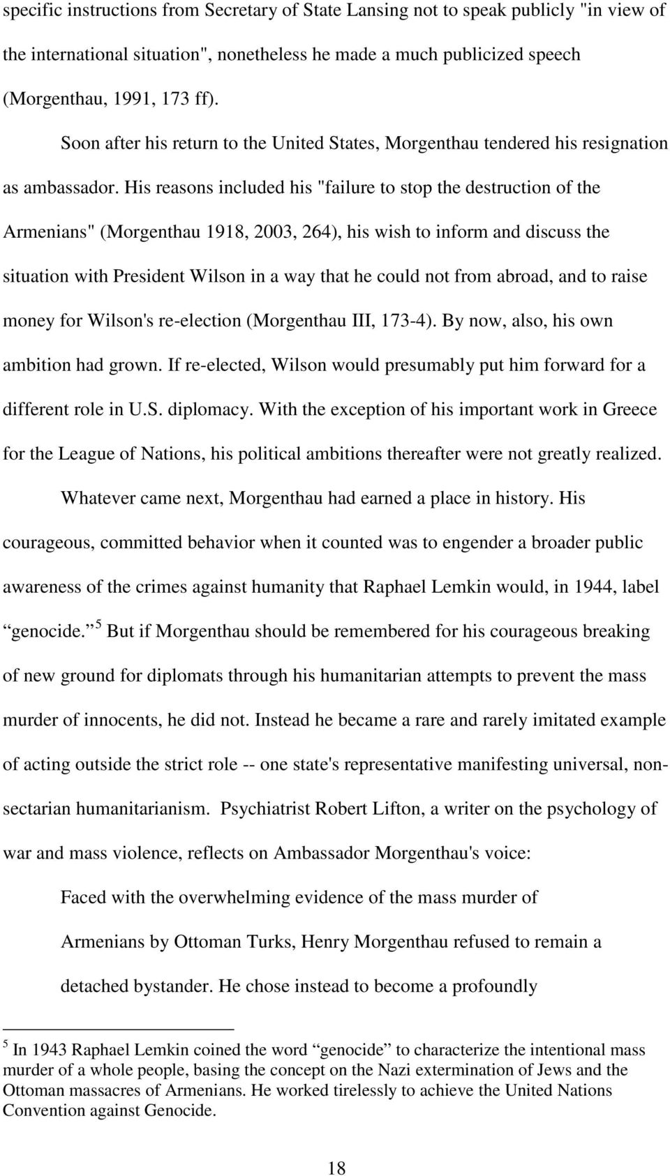 "His reasons included his ""failure to stop the destruction of the Armenians"" (Morgenthau 1918, 2003, 264), his wish to inform and discuss the situation with President Wilson in a way that he could not"