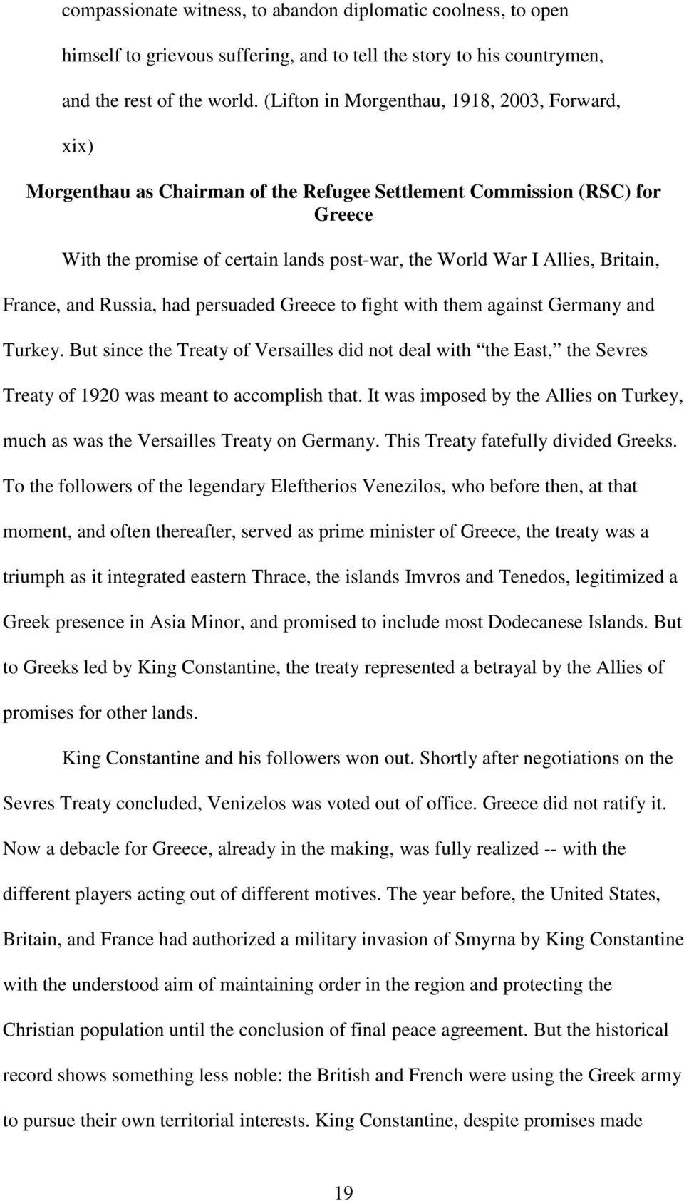 Britain, France, and Russia, had persuaded Greece to fight with them against Germany and Turkey.