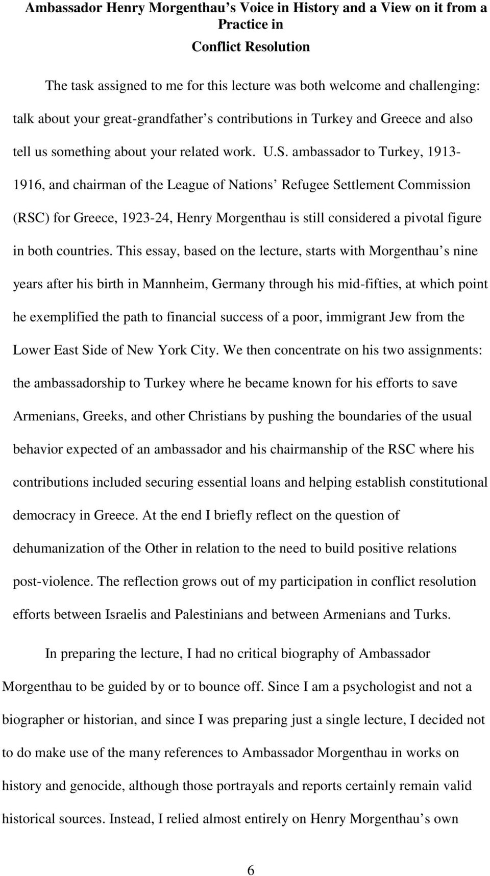 ambassador to Turkey, 1913-1916, and chairman of the League of Nations Refugee Settlement Commission (RSC) for Greece, 1923-24, Henry Morgenthau is still considered a pivotal figure in both countries.