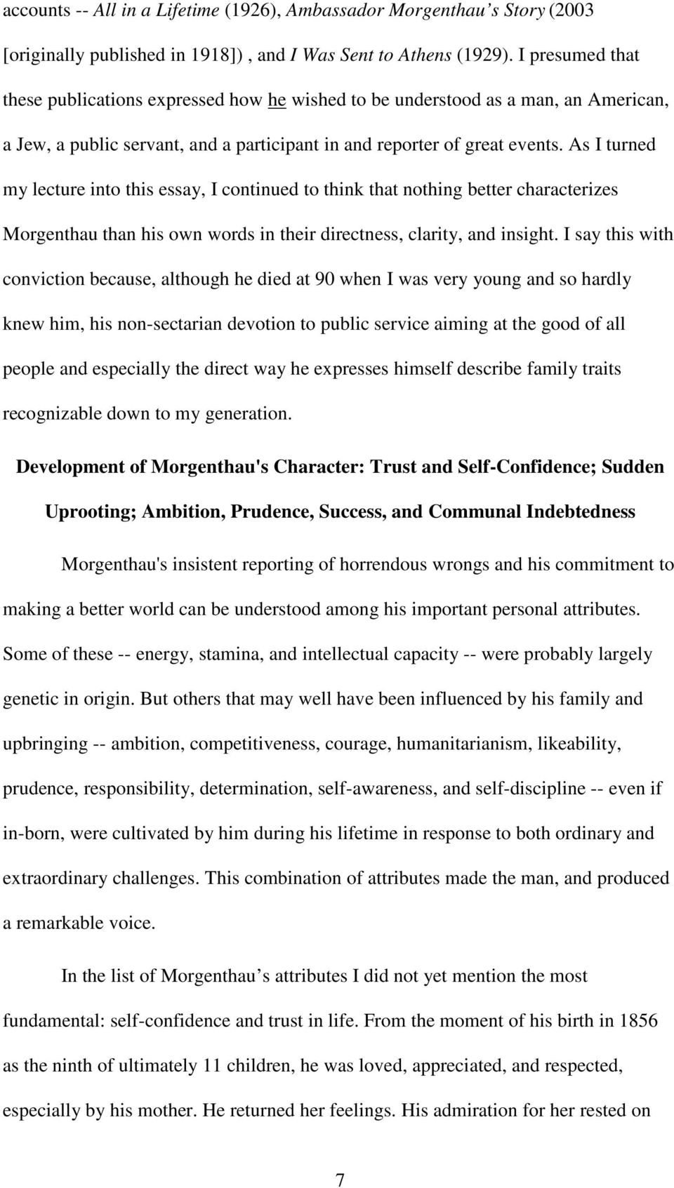 As I turned my lecture into this essay, I continued to think that nothing better characterizes Morgenthau than his own words in their directness, clarity, and insight.