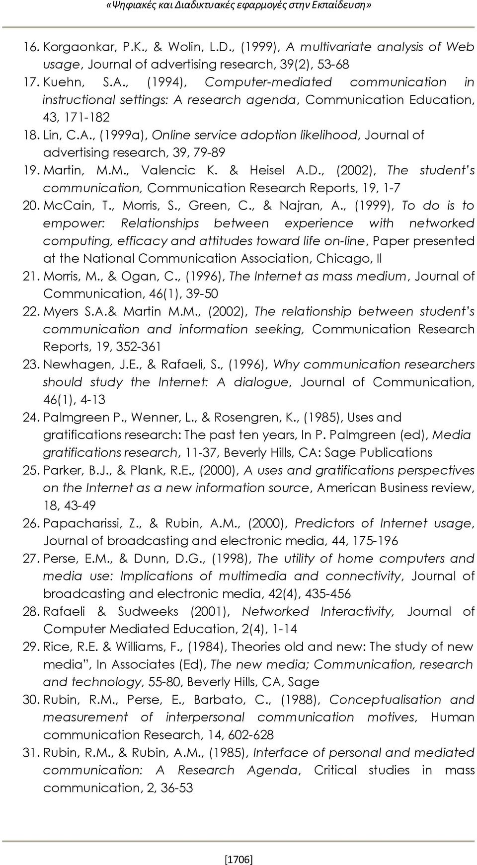 , (1994), Computer-mediated communication in instructional settings: A research agenda, Communication Education, 43, 171-182 18. Lin, C.A., (1999a), Online service adoption likelihood, Journal of advertising research, 39, 79-89 19.