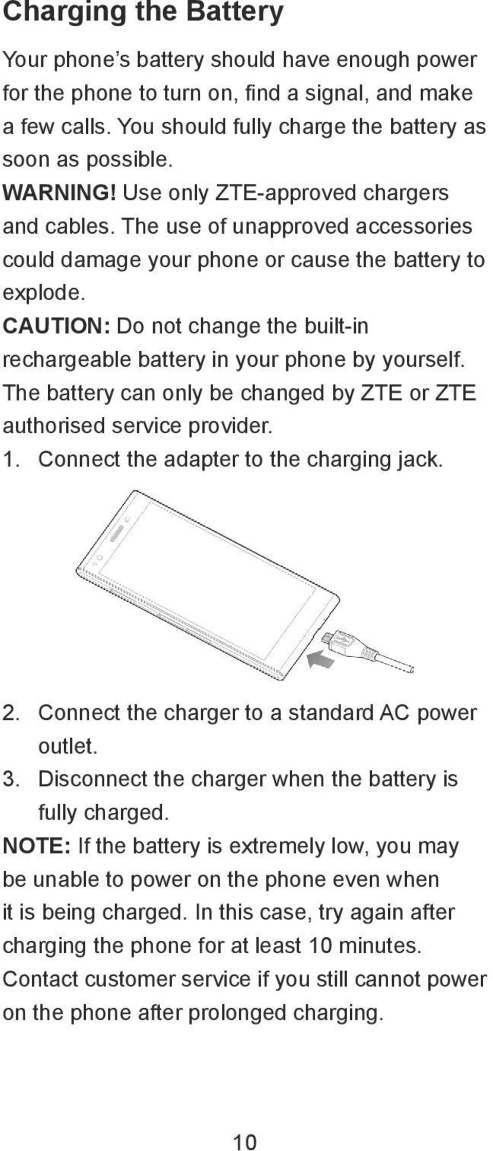 CAUTION: Do not change the built-in rechargeable battery in your phone by yourself. The battery can only be changed by ZTE or ZTE authorised service provider. 1.