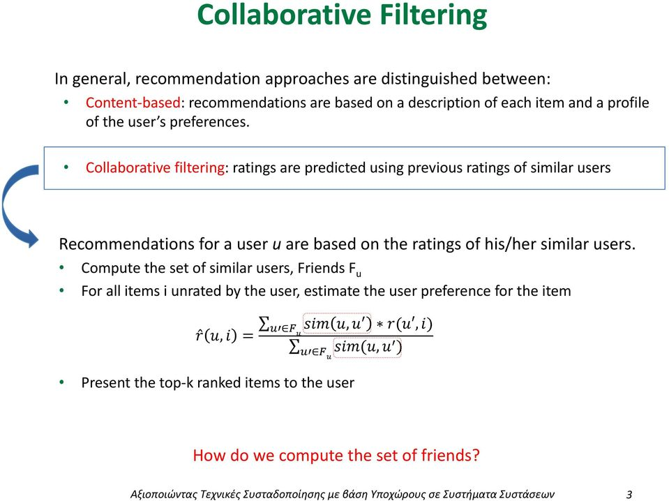 Cllabrative filtering: ratings are predicted using previus ratings f similar users Recmmendatins fr a user u are based n the ratings f his/her similar
