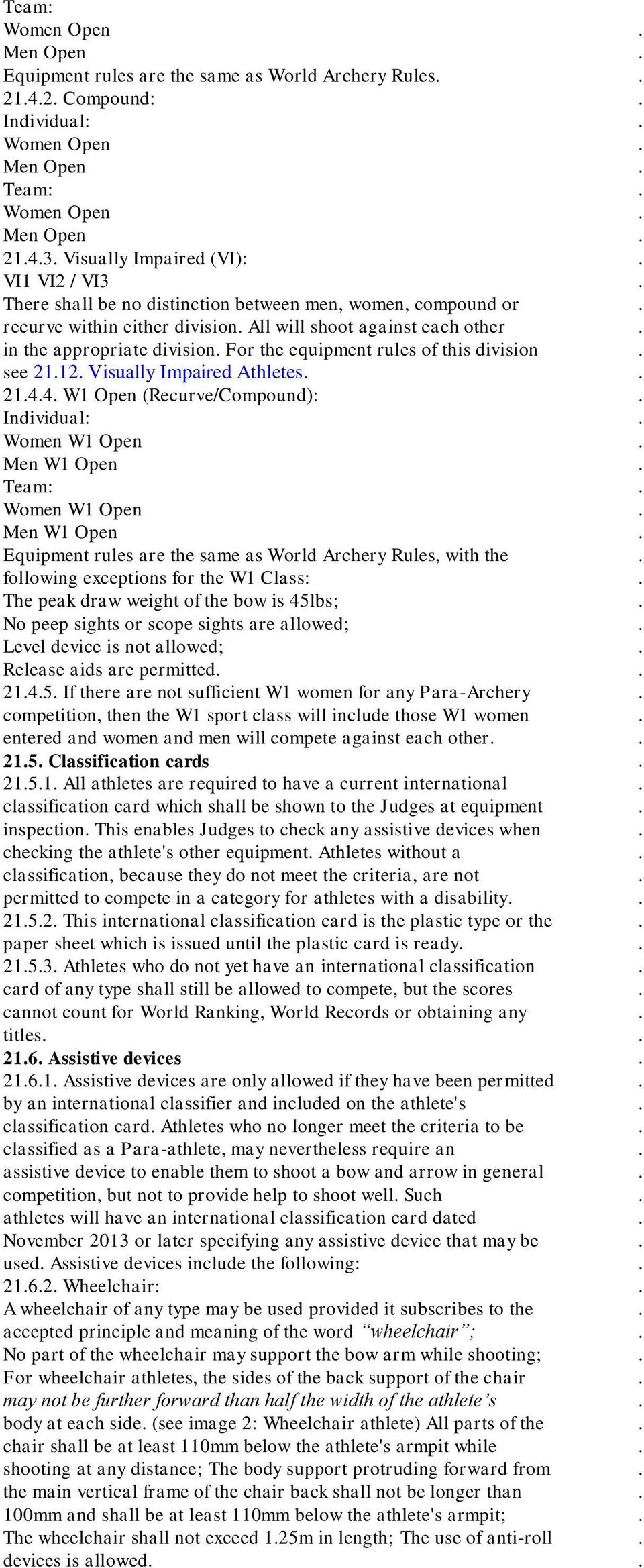 Visually Impaired Athletes 2144 W1 Open (Recurve/Compound): Individual: Women W1 Open Men W1 Open Team: Women W1 Open Men W1 Open Equipment rules are the same as World Archery Rules, with the