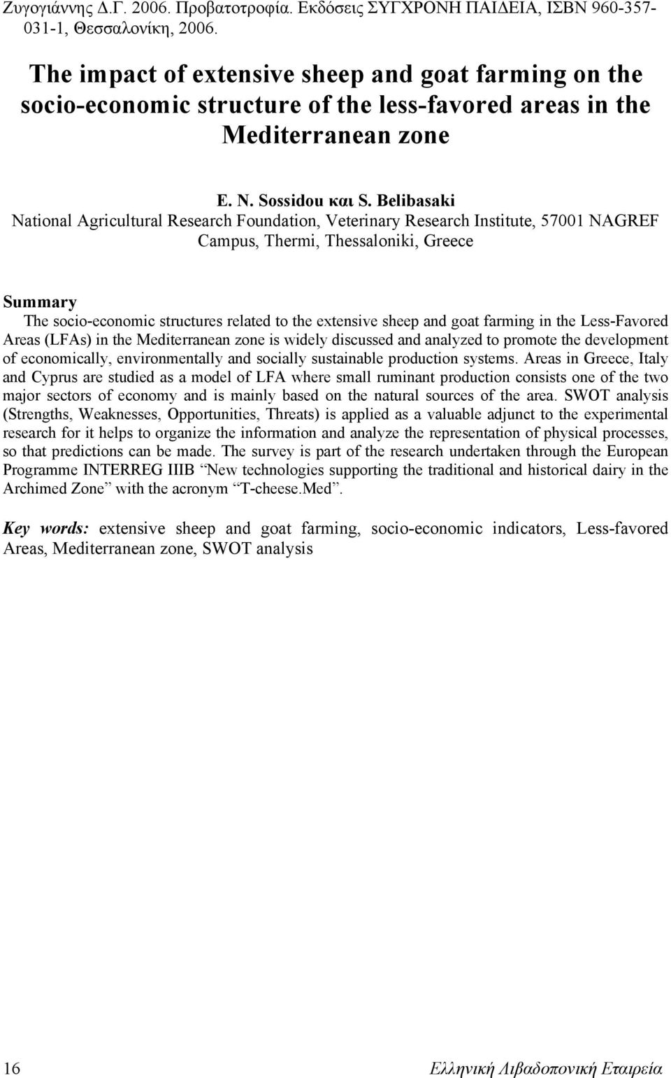 Belibasaki National Agricultural Research Foundation, Veterinary Research Institute, 57001 NAGREF Campus, Thermi, Thessaloniki, Greece Summary The socio-economic structures related to the extensive