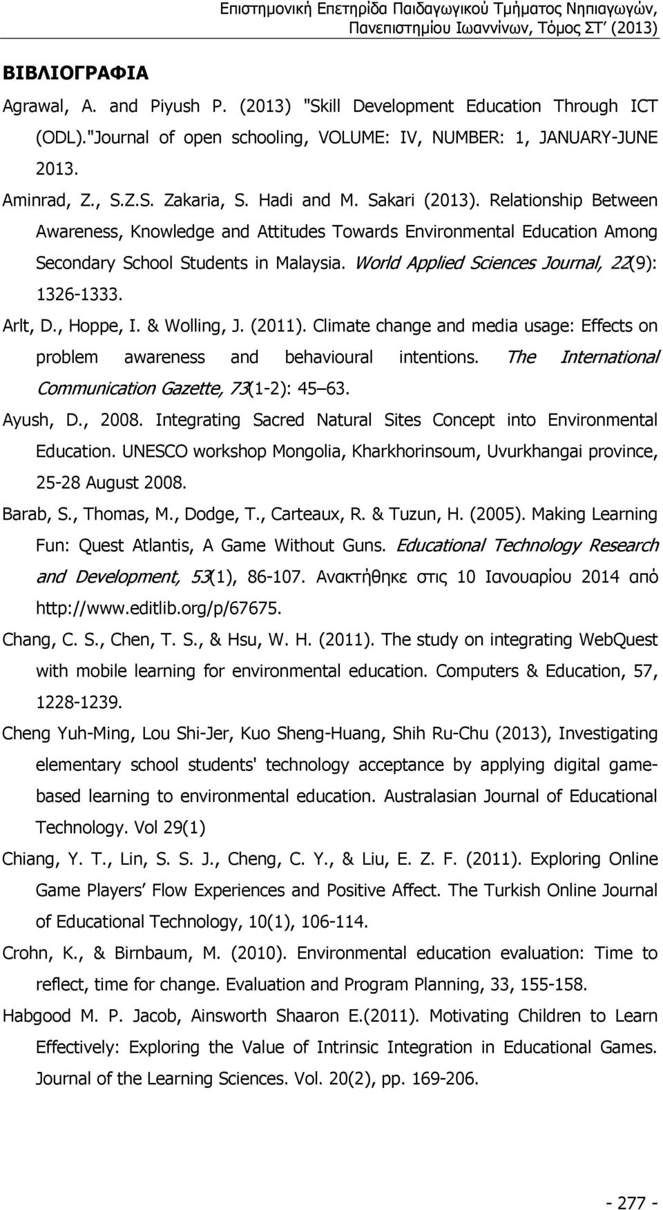 World Applied Sciences Journal, 22(9): 1326 1333. Arlt, D., Hoppe, I. & Wolling, J. (2011). Climate change and media usage: Effects on problem awareness and behavioural intentions.