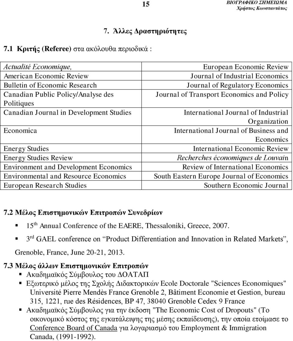 Studies Economica Energy Studies Energy Studies Review Environment and Development Economics Environmental and Resource Economics European Research Studies European Economic Review Journal of