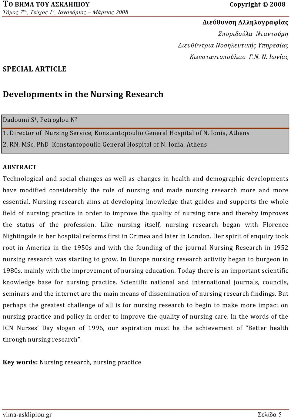 Ionia, Athens ABSTRACT Technological and social changes as well as changes in health and demographic developments have modified considerably the role of nursing and made nursing research more and