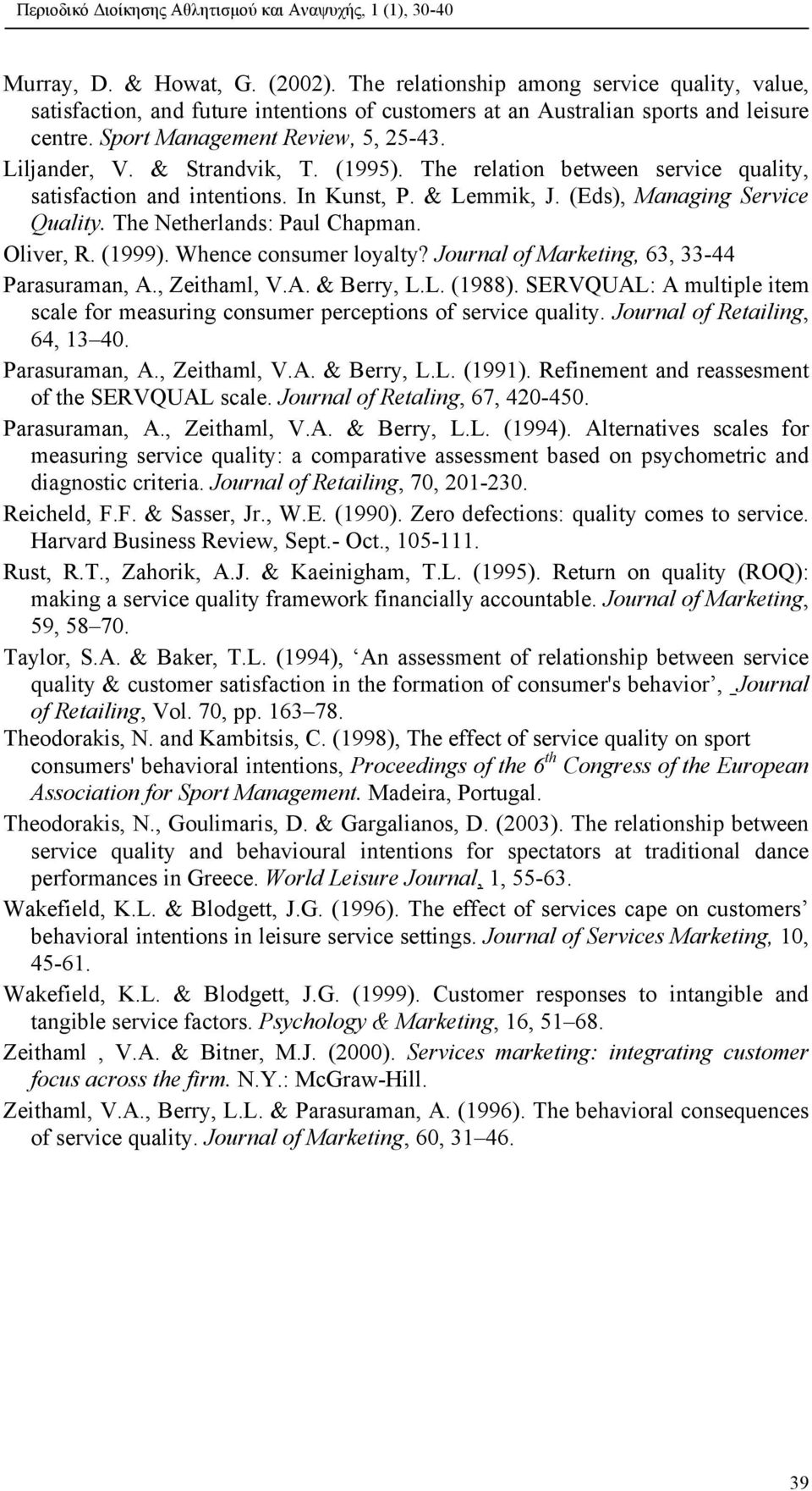 The Netherlands: Paul Chapman. Oliver, R. (1999). Whence consumer loyalty? Journal of Marketing, 63, 33-44 Parasuraman, A., Zeithaml, V.A. & Berry, L.L. (1988).