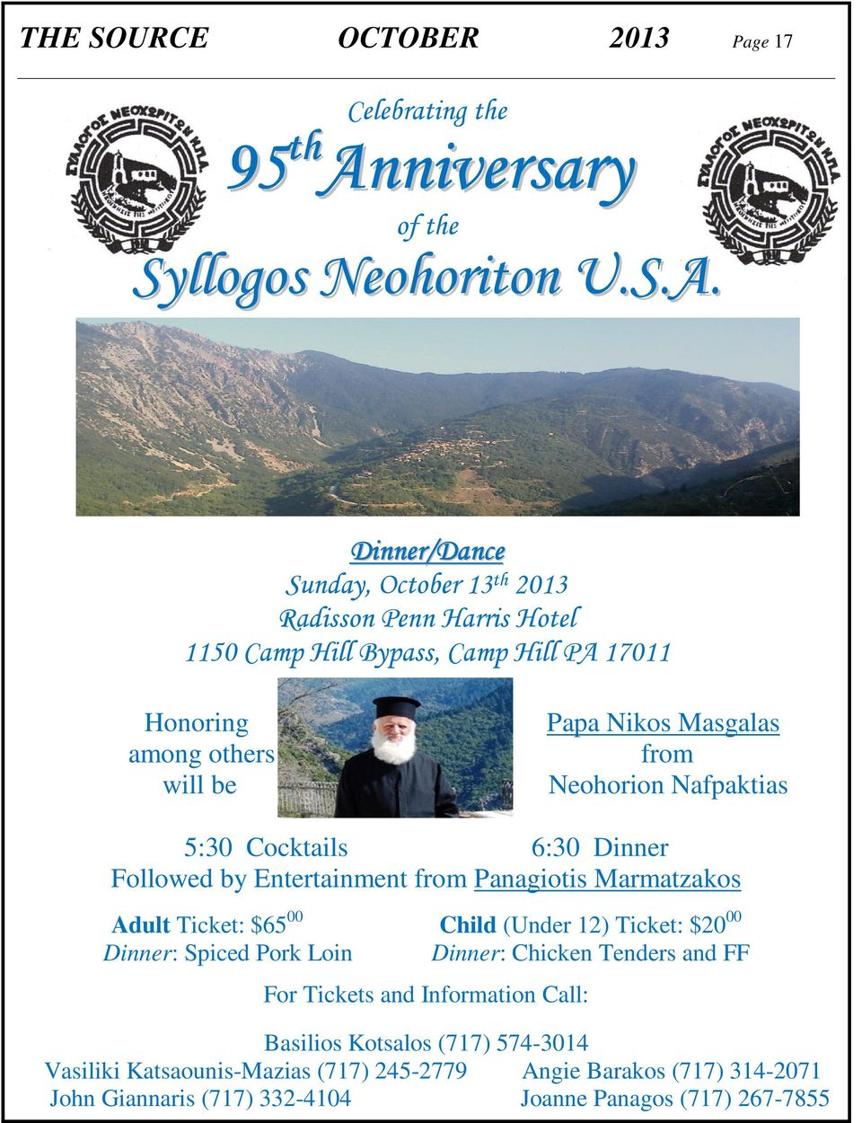 Dinner/Dance Sunday, October 13 th 2013 Radisson Penn Harris Hotel 1150 Camp Hill Bypass, Camp Hill PA 17011 Honoring among others will be Papa Nikos Masgalas from