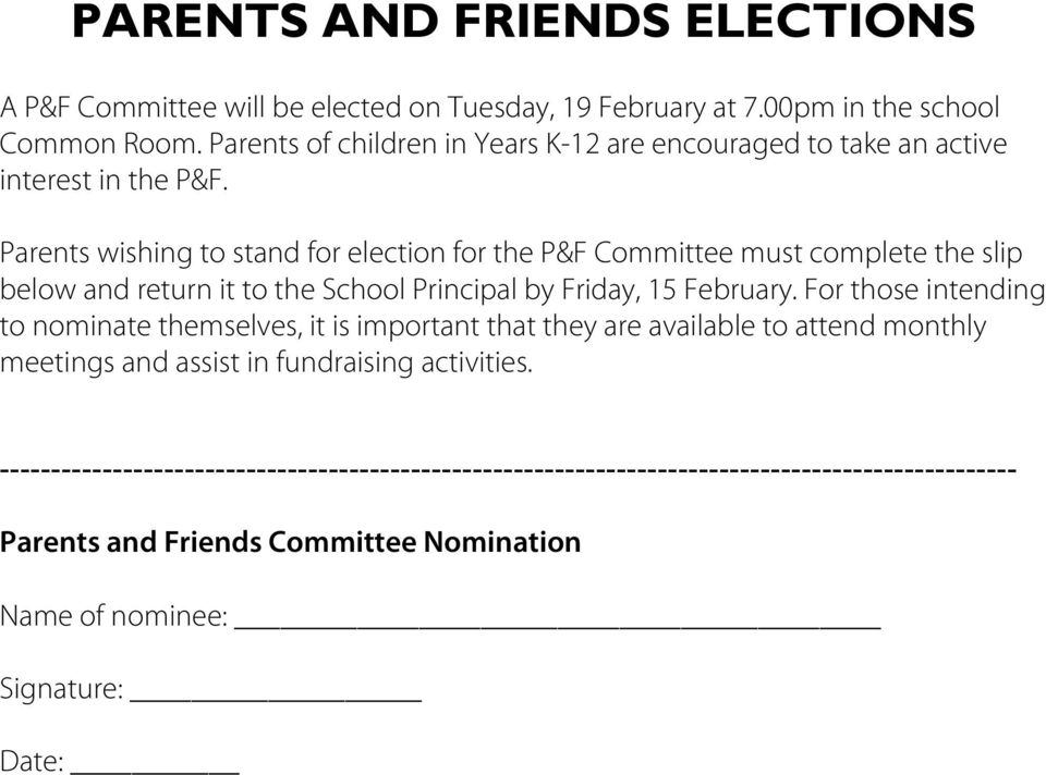 Parents wishing to stand for election for the P&F Committee must complete the slip below and return it to the School Principal by Friday, 15 February.