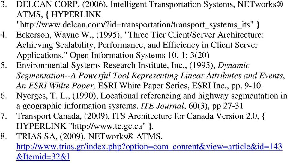 Environmental Systems Research Institute, Inc., (1995), Dynamic Segmentation--A Powerful Tool Representing Linear Attributes and Events, An ESRI White Paper, ESRI White Paper Series, ESRI Inc., pp.