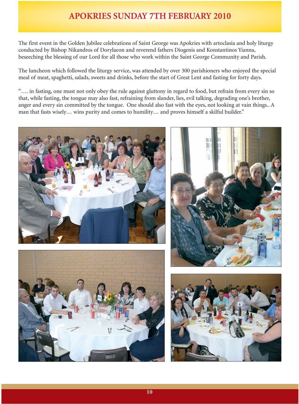 The luncheon which followed the liturgy service, was attended by over 300 parishioners who enjoyed the special meal of meat, spaghetti, salads, sweets and drinks, before the start of Great Lent and
